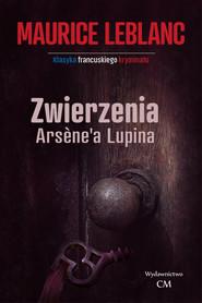 okładka Zwierzenia Arsene'a Lupina, Książka | Maurice Leblanc