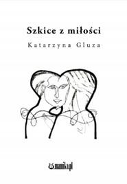 okładka Szkice z miłości, Książka | Gluza Katarzyna