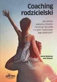 okładka Coaching rodzicielski Jak pomóc swojemu dziecku rozwinąć skrzydła i w pełni realizować jego potencjał, Książka | Jack Stewart, David Miskimin