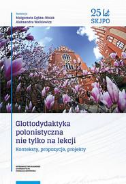 okładka Glottodydaktyka polonistyczna nie tylko na lekcji Konteksty, propozycje, projekty, Książka |