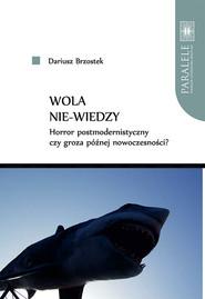 okładka Wola nie-wiedzy Horror postmodernistyczny czy groza późnej nowoczesności?, Książka | Brzostek Dariusz