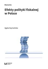 okładka Efekty polityki fiskalnej w Polsce, Książka | Szymańska Agata