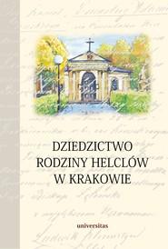 okładka Dziedzictwo rodziny Helclów w Krakowie, Ebook | ks. Stanisław  Basista