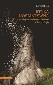 okładka Etyka normatywna. Między konsekwencjalizmem a deontologią, Ebook | Saja Krzysztof