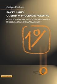 okładka Fakty i mity o jednym procencie podatku. Odpis podatkowy w procesie kreowania społeczeństwa obywatelskiego, Ebook | Grażyna  Piechota