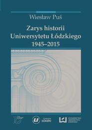 okładka Zarys historii Uniwersytetu Łódzkiego 1945-2015, Ebook   Wiesław Puś