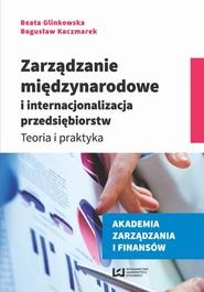 okładka Zarządzanie międzynarodowe i internacjonalizacja przedsiębiorstw, Ebook | Beata Glinkowska,, Bogusław Kaczmarek