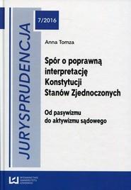 okładka Jurysprudencja 7/2016. Spór o poprawną interpretację Konstytucji Stanów Zjednoczonych, Ebook | Anna Tomza