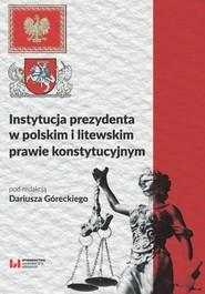 okładka Instytucja prezydenta w polskim i litewskim prawie konstytucyjnym, Ebook | NULL