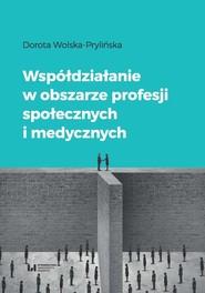 okładka Współdziałanie w obszarze profesji społecznych i medycznych, Ebook   Dorota Wolska-Prylińska