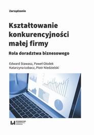 okładka Kształtowanie konkurencyjności małej firmy, Ebook | Edward Stawasz,, Paweł Głodek,
