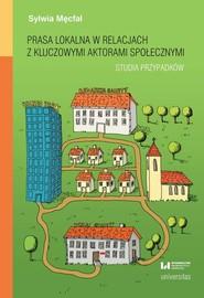 okładka Prasa lokalna w relacjach z kluczowymi aktorami społecznymi, Ebook | Sylwia Męcfal