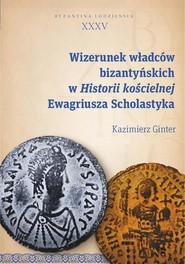 okładka Wizerunek władców bizantyńskich w Historii kościelnej Ewagriusza Scholastyka, Ebook | Kazimierz Ginter