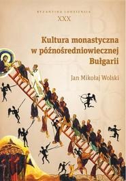 okładka Kultura monastyczna w późnośredniowiecznej Bułgarii, Ebook | Jan Mikołaj, Wolski