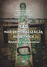 okładka Sąd nad demoralizacją nieletnich, Ebook | Renata Szczepanik,, , Agnieszka