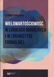 okładka Wielowartościowość w logikach modalnych i w lingwistyce formalnej, Ebook | Szymon Frankowski