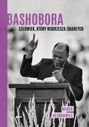 okładka Bashobora. Człowiek, który wskrzesza zmarłych, Ebook | Marek Kęskrawiec