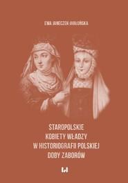 okładka Staropolskie kobiety władzy w historiografii polskiej doby zaborów, Ebook | Ewa Janeczek-Jabłońska