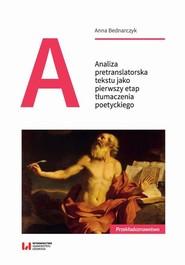 okładka Analiza pretranslatorska tekstu jako pierwszy etap tłumaczenia poetyckiego, Ebook | Anna Bednarczyk