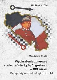 okładka Wyobrażenia zbiorowe społeczeństw byłej Jugosławii w XXI wieku, Ebook | Magdalena Rekść