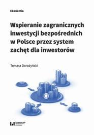 okładka Wspieranie zagranicznych inwestycji bezpośrednich w Polsce przez system zachęt dla inwestorów, Ebook | Tomasz Dorożyński
