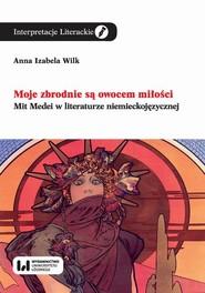 okładka Moje zbrodnie są owocem miłości, Ebook | Anna Izabela, Wilk