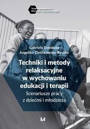 okładka Techniki i metody relaksacyjne w wychowaniu, edukacji i terapii, Ebook | Gabriela Dobińska,, Angelika Cieślikowska-Ryczko