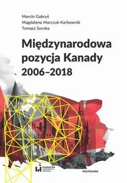 okładka Międzynarodowa pozycja Kanady (2006-2018), Ebook | Marcin Gabryś,, Magdalena Marczuk-Karbownik,