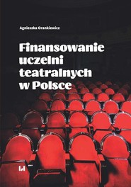 okładka Finansowanie uczelni teatralnych w Polsce, Ebook | Agnieszka Orankiewicz