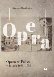 okładka Opera w Polsce w latach 1635-1795, Ebook | Grzegorz Markiewicz