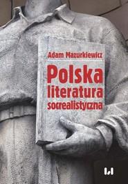 okładka Polska literatura socrealistyczna, Ebook   Adam Mazurkiewicz