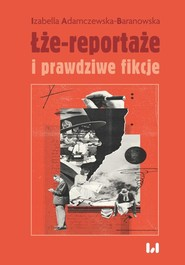 okładka Łże-reportaże i prawdziwe fikcje, Ebook   Izabella Adamczewska-Baranowska