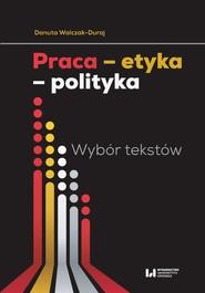 okładka Praca etyka polityka, Ebook | Danuta Walczak-Duraj