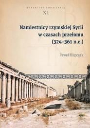 okładka Namiestnicy rzymskiej Syrii w czasach przełomu (324-361 n.e.), Ebook | Paweł  Filipczak