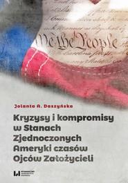 okładka Kryzysy i kompromisy w Stanach Zjednoczonych Ameryki czasów Ojców Założycieli, Ebook | Jolanta A., Daszyńska