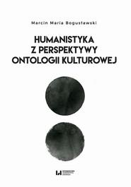 okładka Humanistyka z perspektywy ontologii kulturowej, Ebook | Marcin Maria, Bogusławski