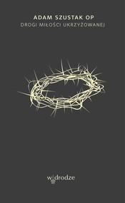 okładka Drogi Miłości ukrzyżowanej, Ebook | Adam Szustak