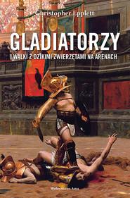 okładka Gladiatorzy i walki z dzikimi zwierzętami na arenach, Ebook | Epplett Christopher