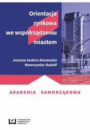 okładka Orientacja rynkowa we współrządzeniu miastem, Ebook   Justyna Anders-Morawska,, Wawrzyniec Rudolf