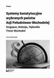 okładka Systemy konstytucyjne wybranych państw Azji Południowo-Wschodniej: Singapur, Malezja, Tajlandia, Timor, Ebook | Anna Michalak