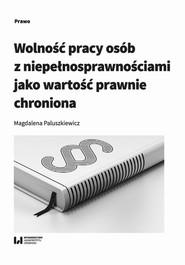 okładka Wolność pracy osób z niepełnosprawnościami jako wartość prawnie chroniona, Ebook | Magdalena Paluszkiewicz