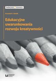 okładka Edukacyjne uwarunkowania rozwoju kreatywności, Ebook | Krzysztof J., Robert J. Szmidt
