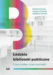 okładka Łódzkie biblioteki publiczne, Ebook   Mariola Antczak,, Grzegorz Czapnik,