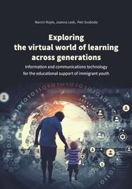 okładka Exploring the virtual world of learning across generations, Ebook   Marcin Rojek,, Joanna Leek,