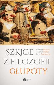 okładka Szkice z filozofii głupoty, Ebook | Jerzy Stelmach, Michał Heller, Bartosz Brożek