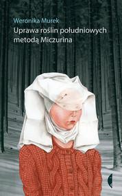 okładka Uprawa roślin południowych metodą Miczurina, Ebook | Weronika Murek