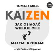 okładka KAIZEN. Jak osiągać wielkie cele małymi krokami, Audiobook | Tomasz Miler