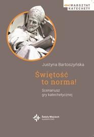 okładka Świętość to norma! Scenariusz gry katechetycznej - ebook, Ebook | Justyna Bartoszyńska