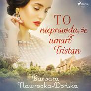 okładka To nieprawda, że umarł Tristan, Audiobook   Barbara Nawrocka Dońska