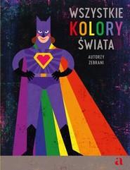 okładka Wszystkie kolory świata, Książka | Opracowanie zbiorowe